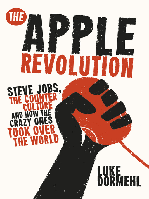 The Apple Revolution (eBook): Steve Jobs, the counterculture and how the crazy ones took over the world